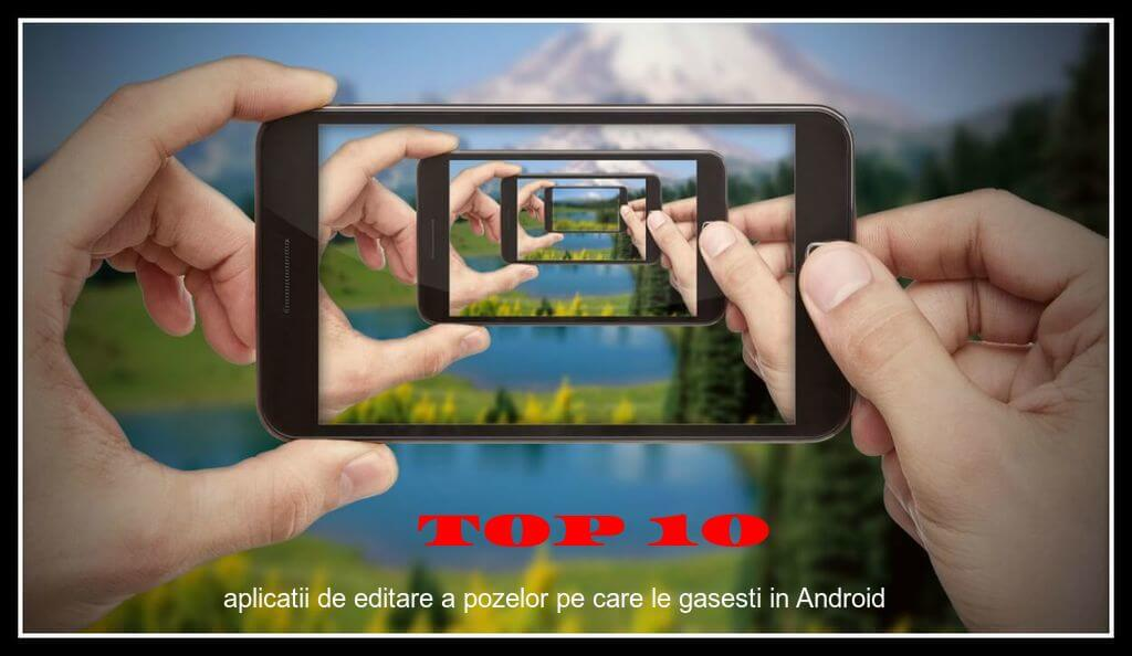 Top 10 aplicatii de editare a pozelor pe care le gasesti in Android